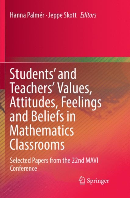Students' and Teachers' Values, Attitudes, Feelings and Beliefs in Mathematics Classrooms