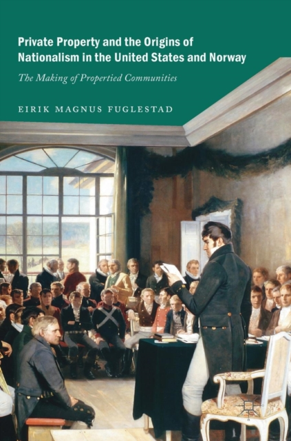 Private Property and the Origins of Nationalism in the United States and Norway