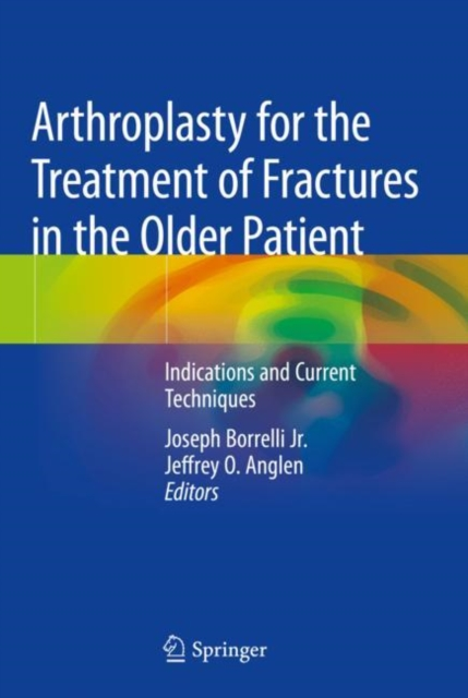 Arthroplasty for the Treatment of Fractures in the Older Patient