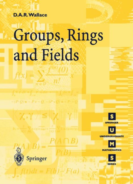 Groups, Rings and Fields