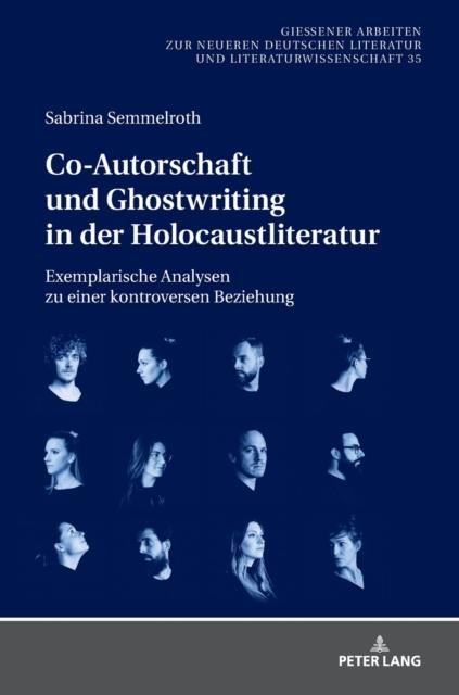 Co-Autorschaft und Ghostwriting in der Holocaustliteratur; Exemplarische Analysen zu einer kontroversen Beziehung