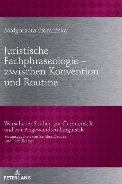 Juristische Fachphraseologie - zwischen Konvention und Routine; Untersucht am Beispiel deutscher und polnischer Gesetzestexte zum Zivilrecht