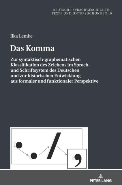 Komma; Zur syntaktisch-graphematischen Klassifikation des Zeichens im Sprach- und Schriftsystem des Deutschen und zur historischen Entwicklung aus formaler und funktionaler Perspektive