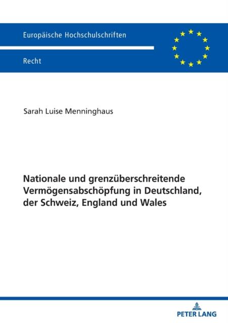 Nationale und grenzuberschreitende Vermoegensabschoepfung in Deutschland, der Schweiz, England und Wales