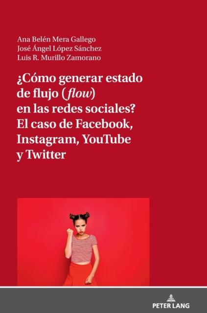 ?como Generar Estado de Flujo (Flow) En Las Redes Sociales? El Caso de Facebook, Instagram, Youtube Y Twitter
