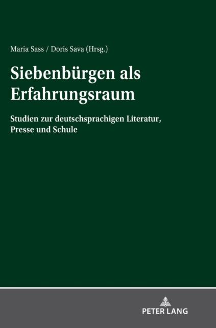 Siebenburgen als Erfahrungsraum; Studien zur deutschsprachigen Literatur, Presse und Schule