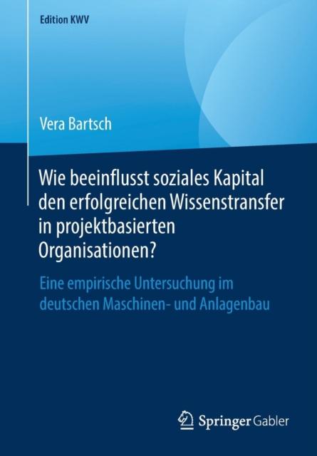 Wie Beeinflusst Soziales Kapital Den Erfolgreichen Wissenstransfer in Projektbasierten Organisationen?