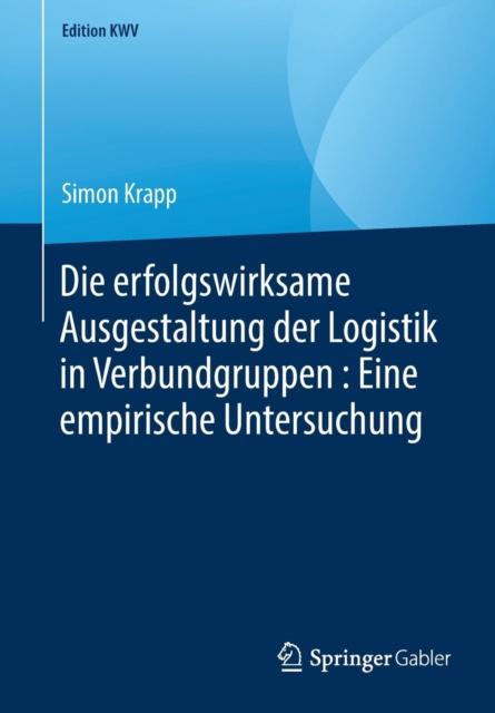 Die Erfolgswirksame Ausgestaltung Der Logistik in Verbundgruppen: Eine Empirische Untersuchung