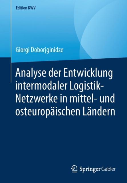 Analyse Der Entwicklung Intermodaler Logistik-Netzwerke in Mittel- Und Osteuropaischen Landern