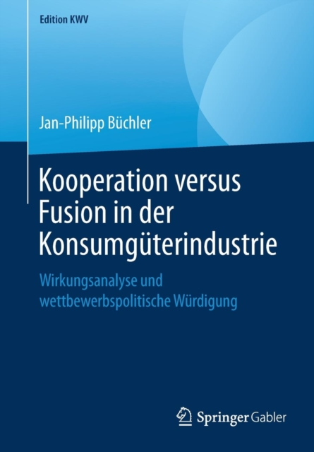 Kooperation Versus Fusion in Der Konsumguterindustrie
