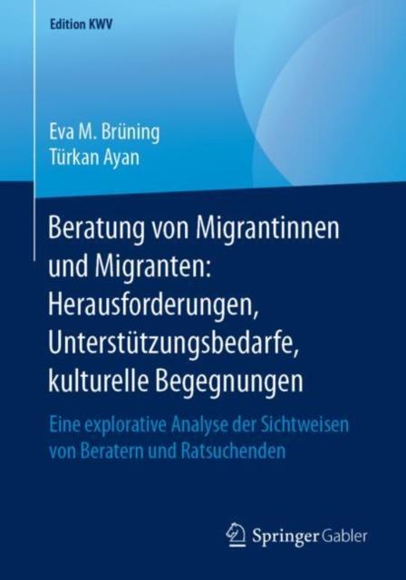 Beratung Von Migrantinnen Und Migranten: Herausforderungen, Unterstutzungsbedarfe, Kulturelle Begegnungen