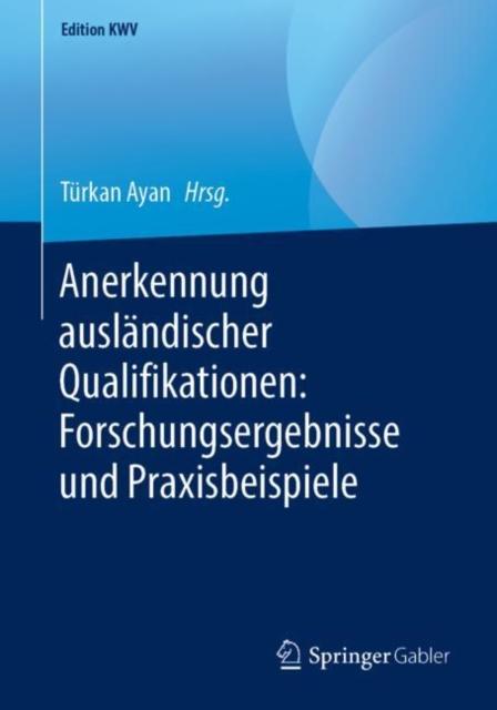 Anerkennung Auslandischer Qualifikationen: Forschungsergebnisse Und Praxisbeispiele
