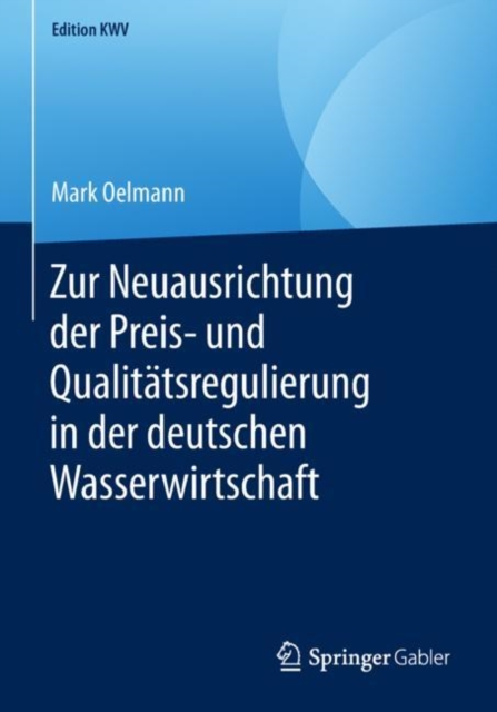 Zur Neuausrichtung Der Preis- Und Qualitatsregulierung in Der Deutschen Wasserwirtschaft