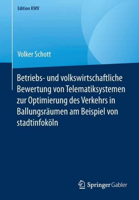 Betriebs- Und Volkswirtschaftliche Bewertung Von Telematiksystemen Zur Optimierung Des Verkehrs in Ballungsraumen Am Beispiel Von Stadtinfokoeln