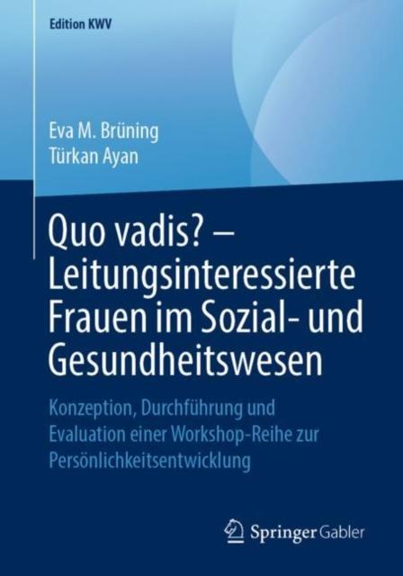 Quo Vadis? - Leitungsinteressierte Frauen Im Sozial- Und Gesundheitswesen