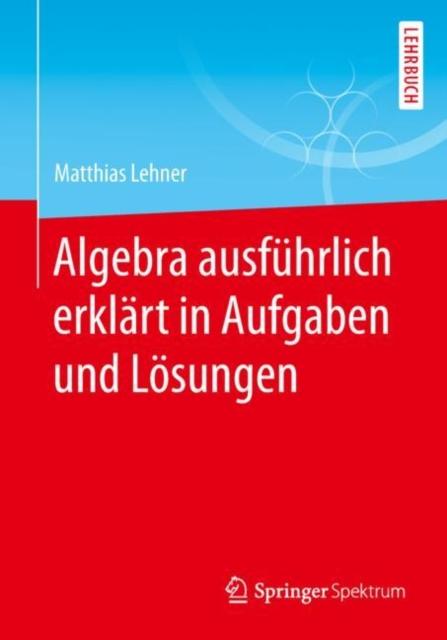 Algebra Ausfuhrlich Erklart in Aufgaben Und Loesungen