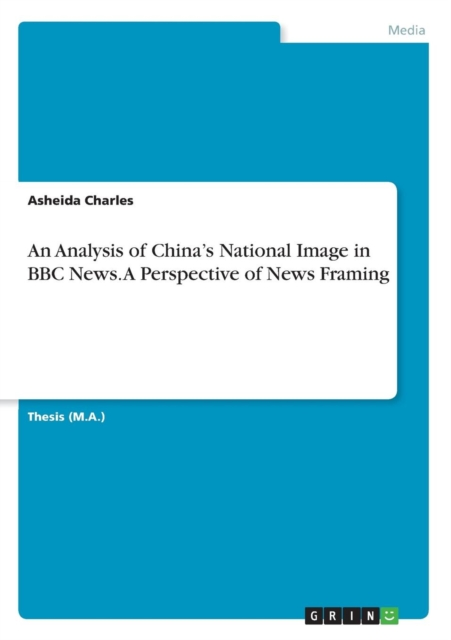 Analysis of China's National Image in BBC News. A Perspective of News Framing