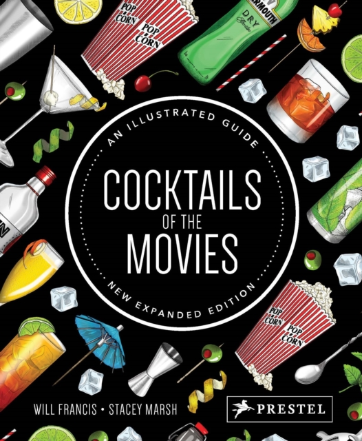 Cocktails of the Movies: An Illustrated Guide to Cinematic Mixology (New Expanded Edition)
