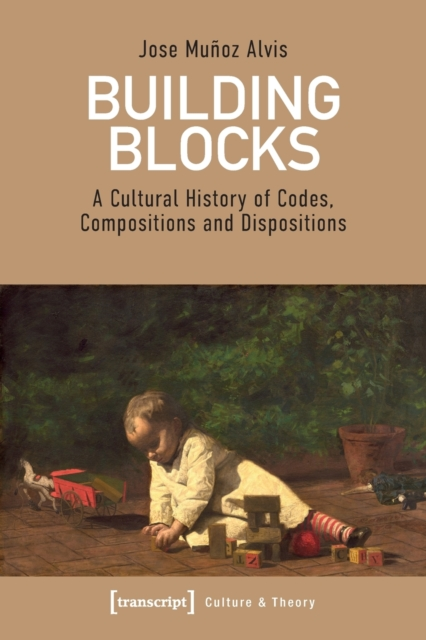 Building Blocks - A Cultural History of Codes, Compositions, and Dispositions