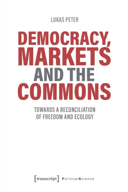 Democracy, Markets and the Commons - Towards a Reconciliation of Freedom and Ecology