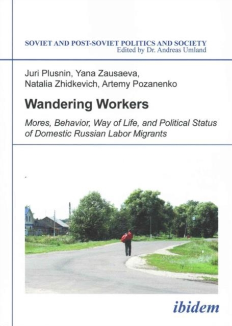 Wandering Workers - Mores, Behavior, Way of Life, and Political Status of Domestic Russian Labor Migrants