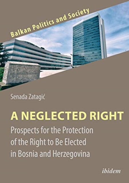 Neglected Right - Prospects for the Protection of the Right to Be Elected in Bosnia and Herzegovina