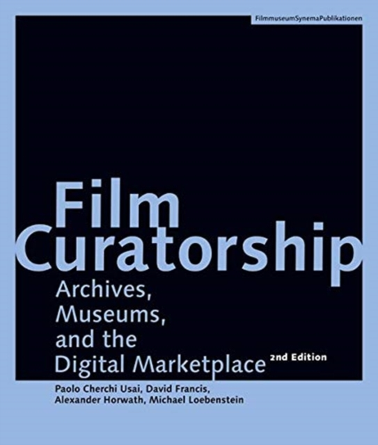 Film Curatorship - Archives, Museums, and the Digital Marketplace