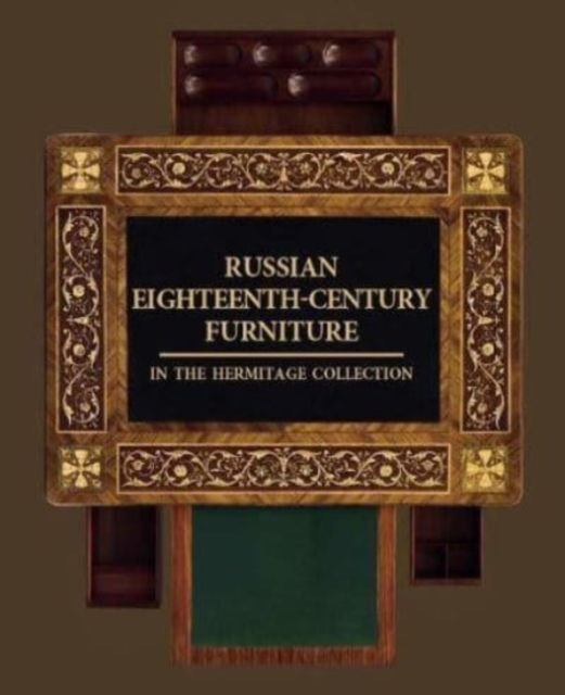 Russian Eighteenth-century Furniture in the Hermitage Collection