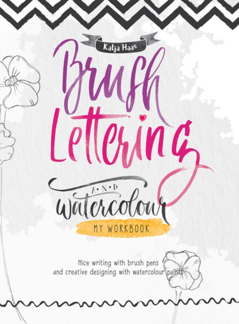 Brush Lettering and Watercolour: My Workbook