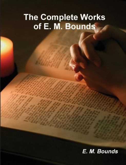 Complete Works of E. M. Bounds (on Prayer)