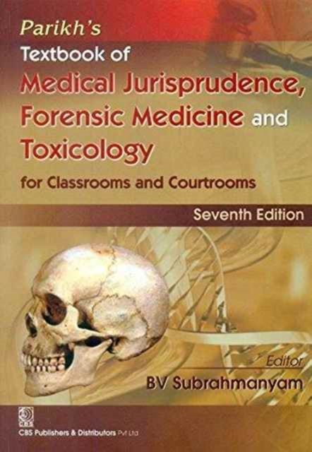 Parikhs Textbook of Medical Jurisprudence, Forensic Medicine and Toxicology for Classrooms and Courtrooms