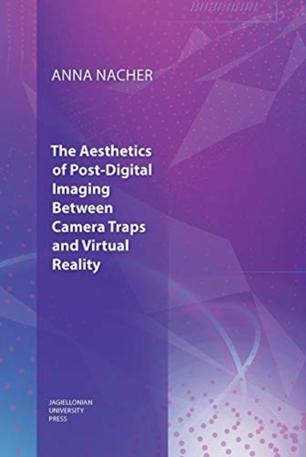 Aesthetics of Post-Digital Imaging - Between Camera Traps and Virtual Reality