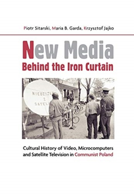 New Media Behind the Iron Curtain - Cultural History of Video, Microcomputers and Satellite Television in Communist Poland