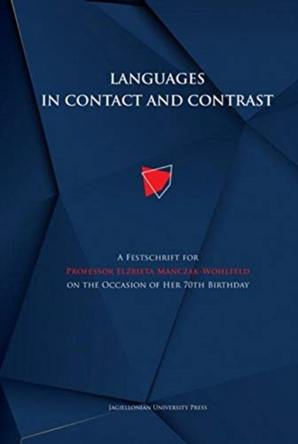 Languages in Contact and Contrast - A Festschrift for Professor Elzbieta Manczak-Wohlfeld on the Occasion of Her 70th Birthday