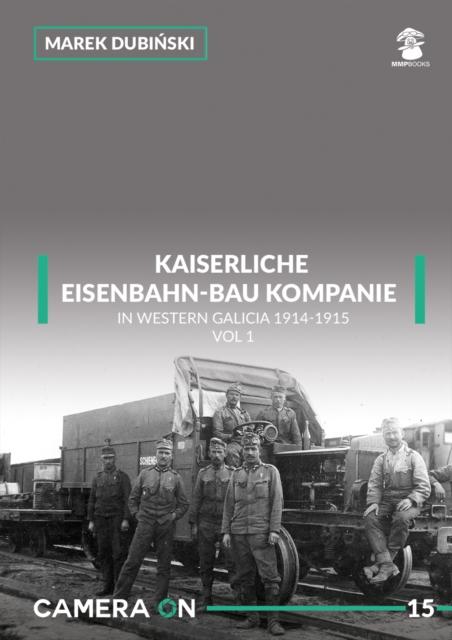 Kaiserliche Eisenbahn-Bau Kompanie in Western Galicia 1914-1915