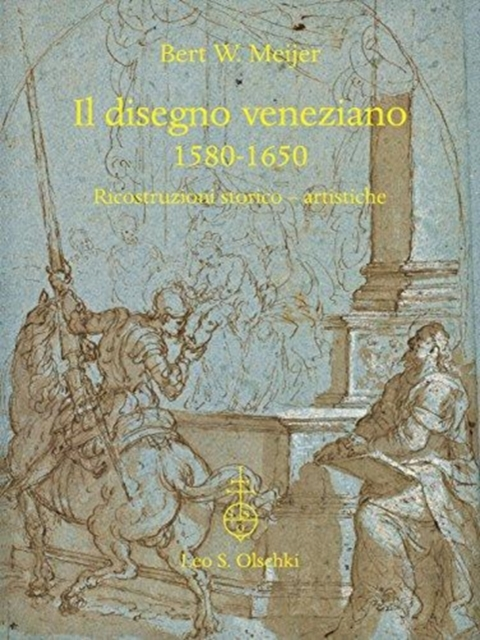 Il Disegno Veneziano 1580-1650: Ricostruzioni Storico-Artistiche (Drawing in Venice 1580-1650)