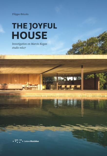 Joyful House: Investigation on Marcio Kogan - Studio mk27