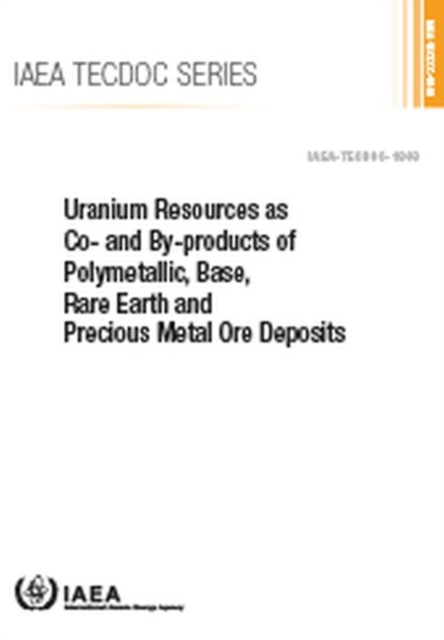 Uranium Resources as Co- and By-products of Polymetallic, Base, Rare Earth and Precious Metal Ore Deposits
