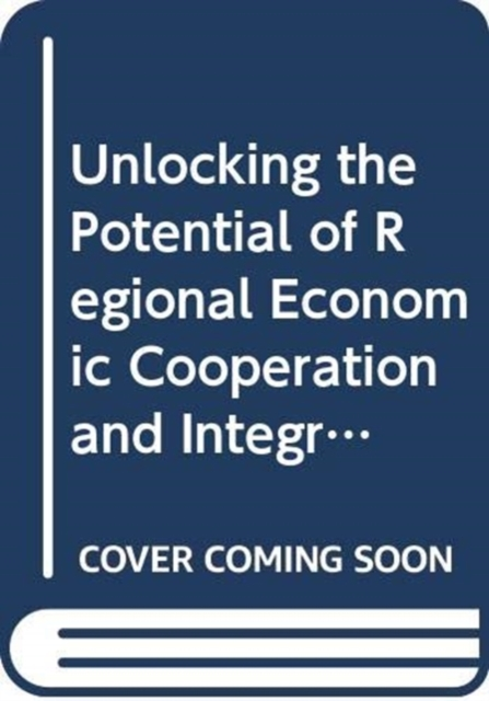Unlocking the potential of regional economic cooperation and integration in South Asia