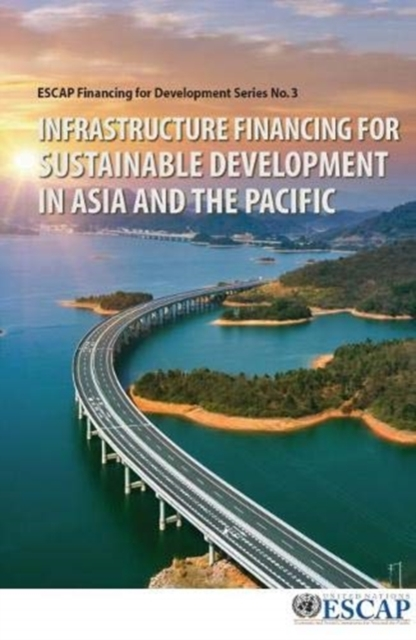 Infrastructure financing for sustainable development in Asia and the Pacific