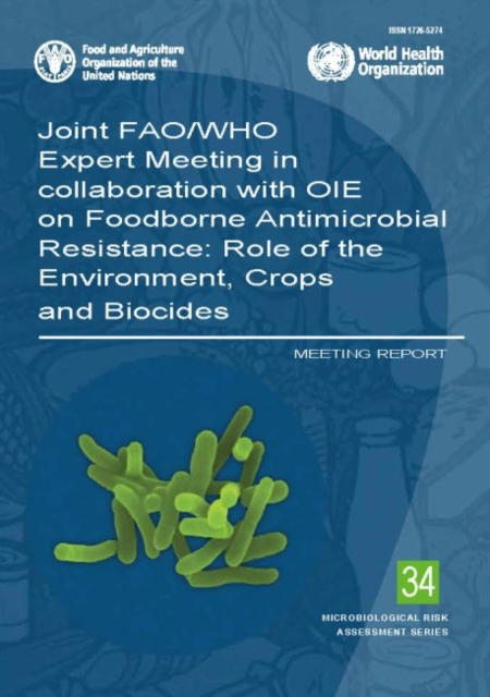Joint FAO/WHO Expert Meeting in Collaboration with OIE on Foodborne Antimicrobial Resistance: Role of the Environment, Crops and Biocides
