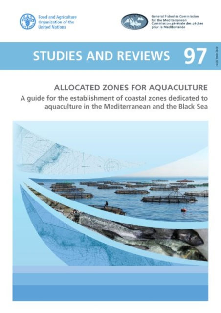 Allocated Zones for Aquaculture - A Guide for the Establishment of Coastal Zones Dedicated to Aquaculture in the Mediterranean and the Black Sea