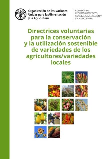 Directrices voluntarias para la conservacion y la utilizacion sostenible de variedades de los agricultores/ variedades locales