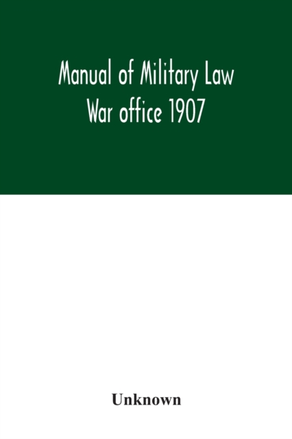Manual of Military Law; War office 1907