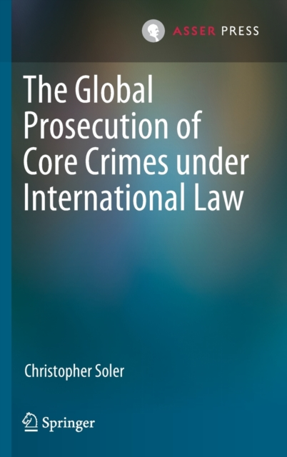 Global Prosecution of Core Crimes under International Law