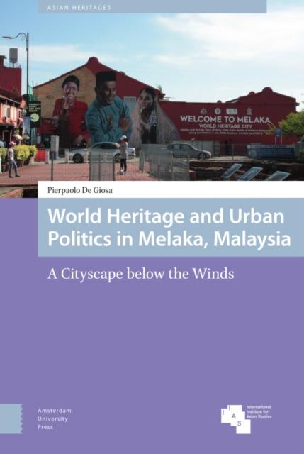World Heritage and Urban Politics in Melaka, Malaysia