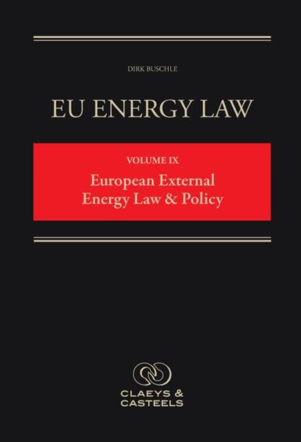 EU Energy Law, Volume IX: European External Energy Law & Policy
