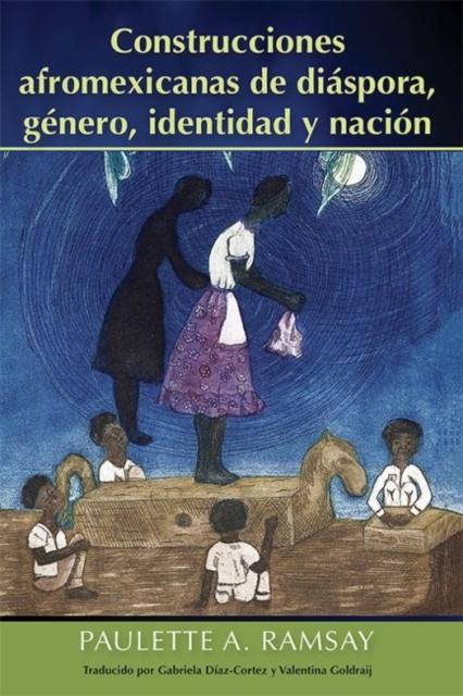 Construcciones afromexicanas de diaspora, genero, identidad y nacion