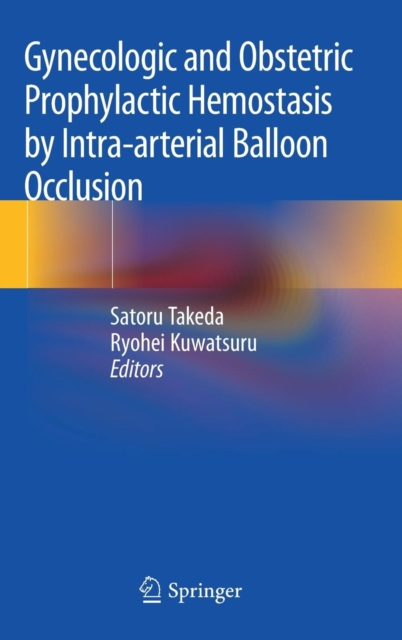 Gynecologic and Obstetric Prophylactic Hemostasis by Intra-arterial Balloon Occlusion