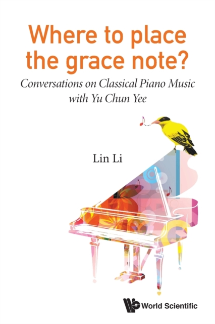 Where To Place The Grace Note?: Conversations On Classical Piano Music With Yu Chun Yee